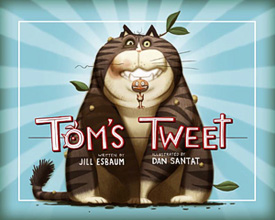 Tom's Tweet by Jill Esbaum (art by Dan Sanat)